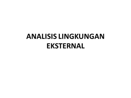 ANALISIS LINGKUNGAN EKSTERNAL. Industri Structure - Number of buyers and seller - Product differentiation. - barriers to entry - cost sructure - vertikal.