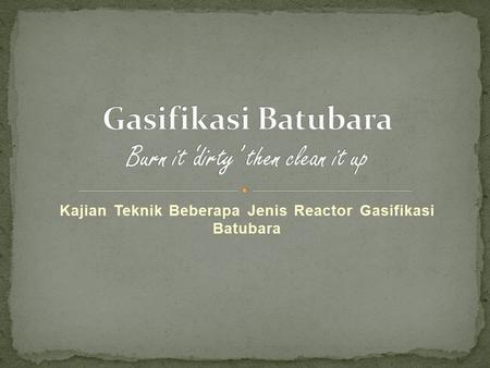 Gasifikasi Batubara Burn it 'dirty' then clean it up