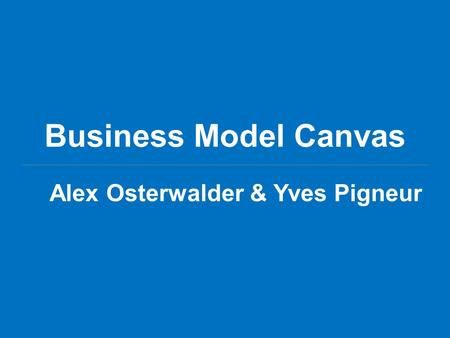 Business Model Canvas Alex Osterwalder & Yves Pigneur.