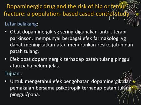 Dopaminergic drug and the risk of hip or femur fracture: a population- based cased-control study Latar belakang: Obat dopaminergik yg sering digunakan.