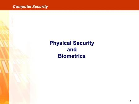 1 Computer Security Physical Security and Biometrics.