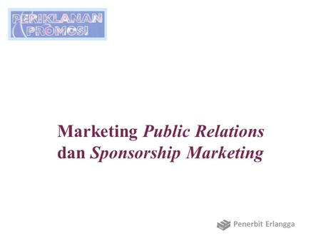 Marketing Public Relations dan Sponsorship Marketing Penerbit Erlangga.