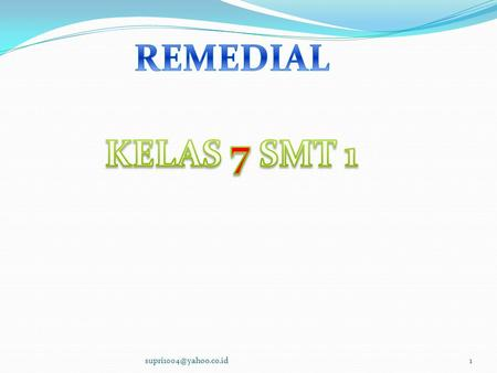REMEDIAL KELAS 7 SMT 1 supri1004@yahoo.co.id.