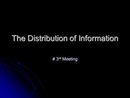 The Distribution of Information # 3 rd Meeting. # 3 rd Meeting The Distribution of Information Topic: 1. Logical organization 2. the unique of languages.