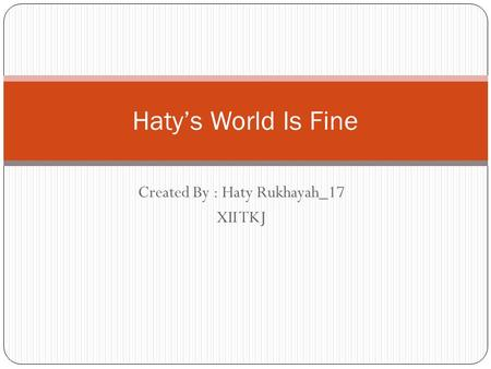 Created By : Haty Rukhayah_17 XII TKJ Haty's World Is Fine.