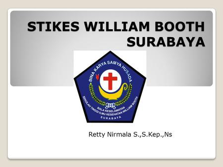 STIKES WILLIAM BOOTH SURABAYA Retty Nirmala S.,S.Kep.,Ns.