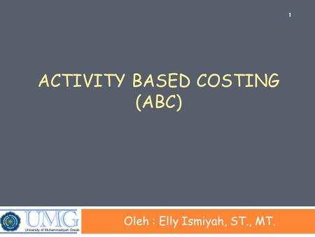ACTIVITY BASED COSTING (ABC) Oleh : Elly Ismiyah, ST., MT. 1.