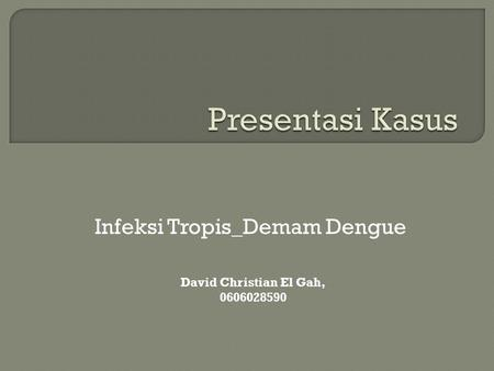 Infeksi Tropis_Demam Dengue David Christian El Gah, 0606028590.