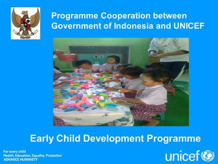 Early Child Development Programme Programme Cooperation between Government of Indonesia and UNICEF.