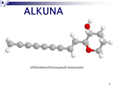 ALKUNA ichtheothereol (racun panah Amazonian) Chem 331, Chapter 9