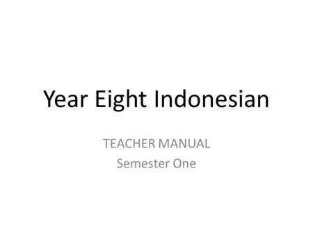 Year Eight Indonesian TEACHER MANUAL Semester One.