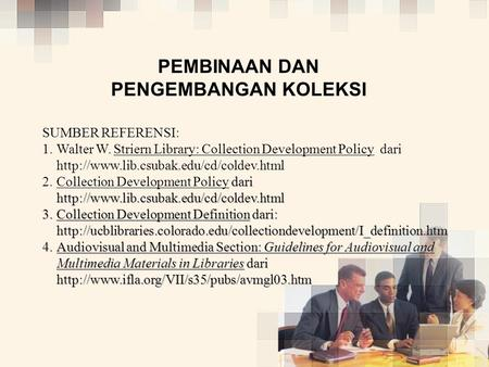 PEMBINAAN DAN PENGEMBANGAN KOLEKSI SUMBER REFERENSI: 1. 1.Walter W. Striern Library: Collection Development Policy dari