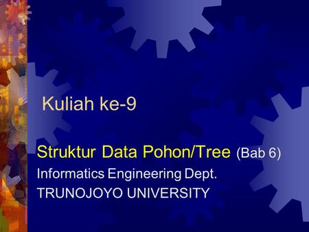 Kuliah ke-9 Struktur Data Pohon/Tree (Bab 6) Informatics Engineering Dept. TRUNOJOYO UNIVERSITY.