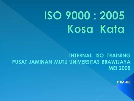 ISO 9000 : 2005 Kosa Kata INTERNAL ISO TRAINING