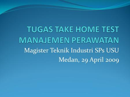 Magister Teknik Industri SPs USU Medan, 29 April 2009.