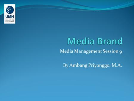Media Management Session 9 By Ambang Priyonggo, M.A.
