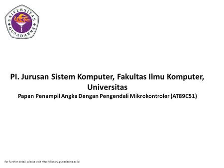 PI. Jurusan Sistem Komputer, Fakultas Ilmu Komputer, Universitas Papan Penampil Angka Dengan Pengendali Mikrokontroler (AT89C51) for further detail, please.
