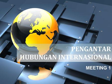 PENGANTAR HUBUNGAN INTERNASIONAL MEETING 1. introduction phone : 087888639308 (text only, before 8 pm)   website : ewclass.lecture.ub.ac.id.