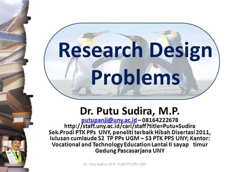 Research Design Problems Dr. Putu Sudira, M.P. – 08164222678