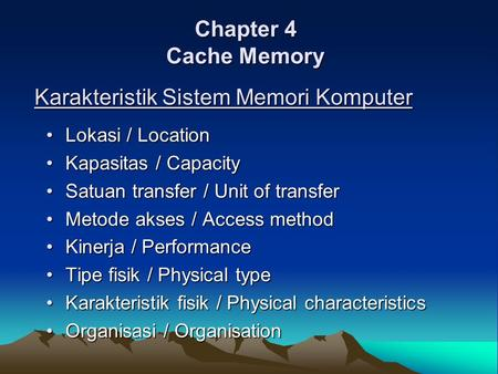 Chapter 4 Cache Memory Lokasi / LocationLokasi / Location Kapasitas / CapacityKapasitas / Capacity Satuan transfer / Unit of transferSatuan transfer /