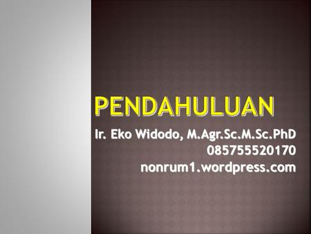 Ir. Eko Widodo, M.Agr.Sc.M.Sc.PhD 085755520170nonrum1.wordpress.com.