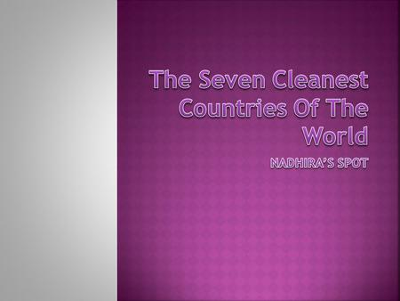The Seven Cleanest Countries Of The World