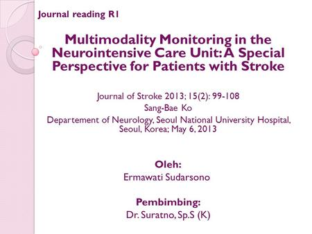Journal of Stroke 2013; 15(2): 99-108 Journal reading R1 Multimodality Monitoring in the Neurointensive Care Unit: A Special Perspective for Patients.