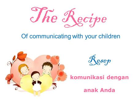 Of communicating with your children The Recipe Resep komunikasi dengan anak Anda.