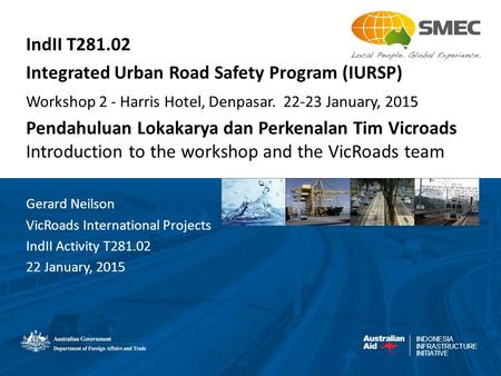 INDONESIA INFRASTRUCTURE INITIATIVE IndII T281.02 Integrated Urban Road Safety Program (IURSP) Workshop 2 - Harris Hotel, Denpasar. 22-23 January, 2015.