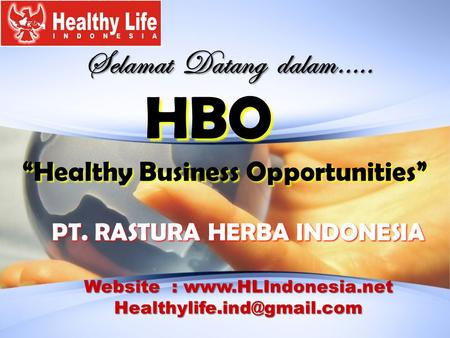 "Selamat Datang dalam….. HBO ""Healthy Business Opportunities"" PT. RASTURA HERBA INDONESIA Website :"