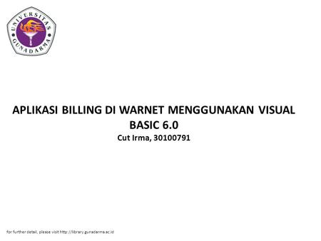 APLIKASI BILLING DI WARNET MENGGUNAKAN VISUAL BASIC 6.0 Cut Irma, 30100791 for further detail, please visit