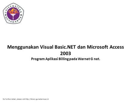 Menggunakan Visual Basic.NET dan Microsoft Access 2003 Program Aplikasi Billing pada Warnet G net. for further detail, please visit