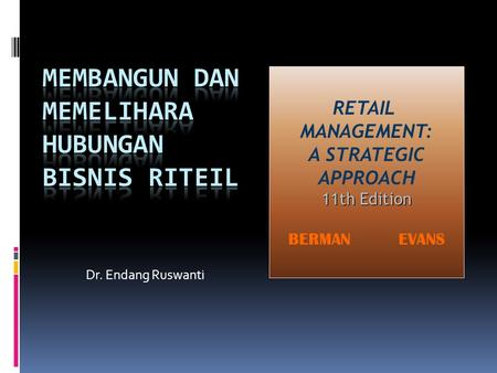 Dr. Endang Ruswanti RETAIL MANAGEMENT: A STRATEGIC APPROACH 11th Edition BERMAN EVANS.