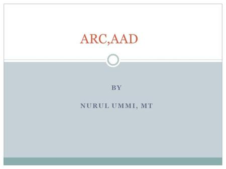 ARC,AAD BY NURUL UMMI, MT.