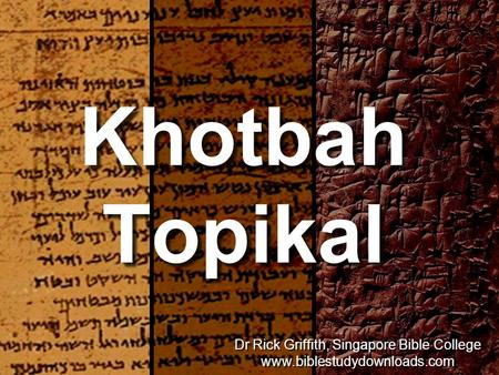 Khotbah Topikal Dr Rick Griffith, Singapore Bible College www.biblestudydownloads.com Dr Rick Griffith, Singapore Bible College www.biblestudydownloads.com.