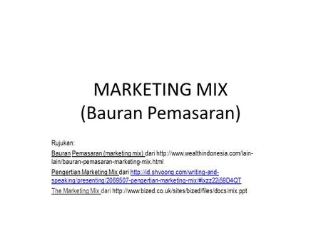 MARKETING MIX (Bauran Pemasaran) Rujukan: Bauran Pemasaran (marketing mix) dari  lain/bauran-pemasaran-marketing-mix.html.