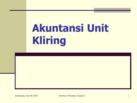 Wednesday, April 08, 2015 Akuntansi Perbankan Chapter 51 Akuntansi Unit Kliring.