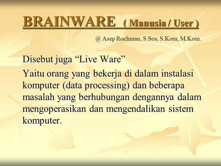BRAINWARE ( Manusia / User )