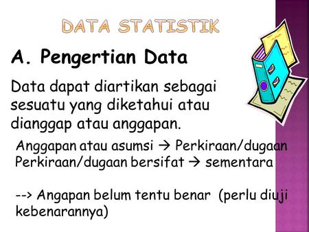 A. Pengertian Data DATA STATISTIK