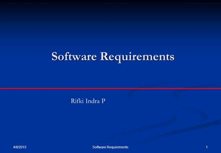 4/8/2015 1Software Requirements Rifki Indra P. 4/8/2015 2Software Requirements Objectives To introduce the concepts of user and system requirements To.