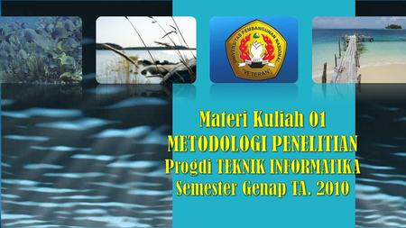 Materi Kuliah 01 METODOLOGI PENELITIAN Progdi TEKNIK INFORMATIKA Semester Genap TA. 2010 This template is in wide-screen format and demonstrates how transitions,