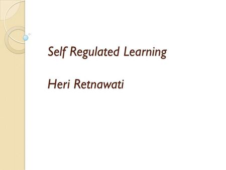 Self Regulated Learning Heri Retnawati. 21 st skills Creativity and Inovation Critical thinking and problem solving Communication Colaboration.