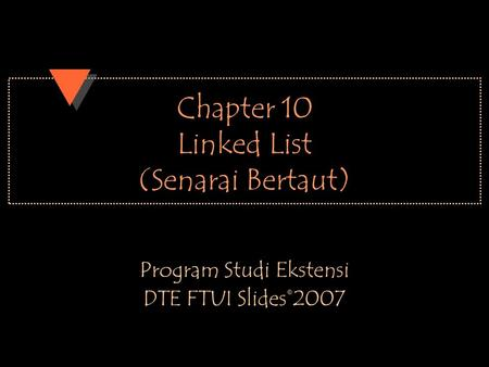 Chapter 10 Linked List (Senarai Bertaut) Program Studi Ekstensi DTE FTUI Slides©2007.