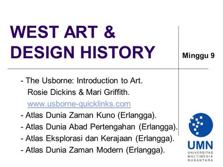 WEST ART & DESIGN HISTORY - The Usborne: Introduction to Art. Rosie Dickins & Mari Griffith. www.usborne-quicklinks.com - Atlas Dunia Zaman Kuno (Erlangga).