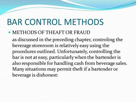 BAR CONTROL METHODS METHODS OF THEAFT OR FRAUD as discussed in the preceding chapter, controling the beverage storeroom is relatively easy using the procedures.