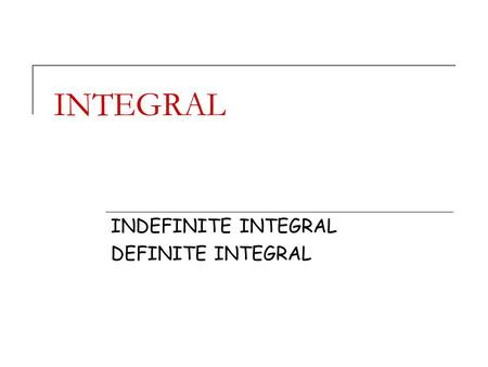 INDEFINITE INTEGRAL DEFINITE INTEGRAL