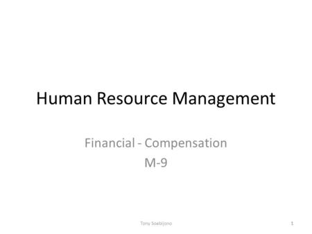 1 Human Resource Management Financial - Compensation M-9 1Tony Soebijono.