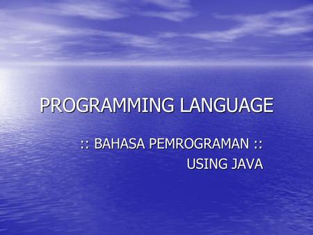 PROGRAMMING LANGUAGE :: BAHASA PEMROGRAMAN :: USING JAVA.