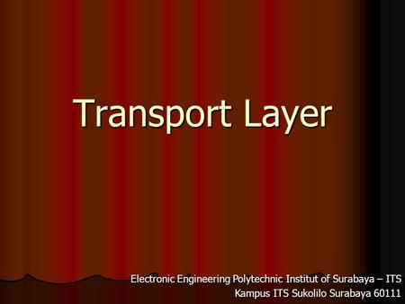 Transport Layer Electronic Engineering Polytechnic Institut of Surabaya – ITS Kampus ITS Sukolilo Surabaya 60111.