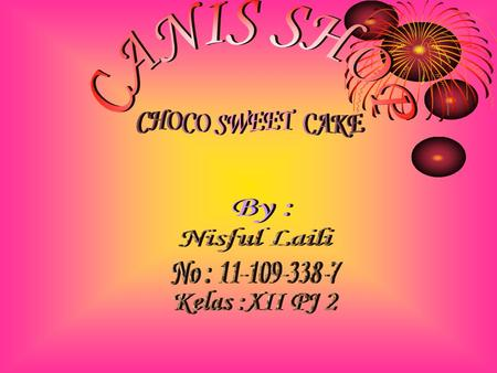 CANIS SHOP CHOCO SWEET CAKE By : Nisful Laili No :